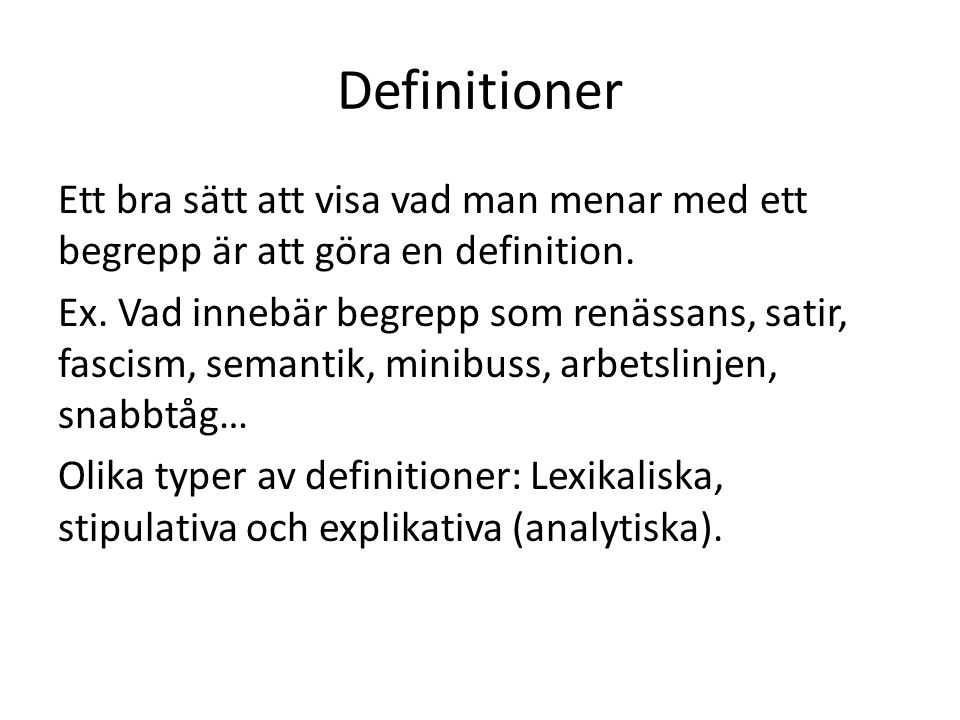 Definitioner Ett bra sätt att visa vad man menar med ett begrepp är att göra en definition. Ex. Vad innebär begrepp som renässans, satir, fascism, sem