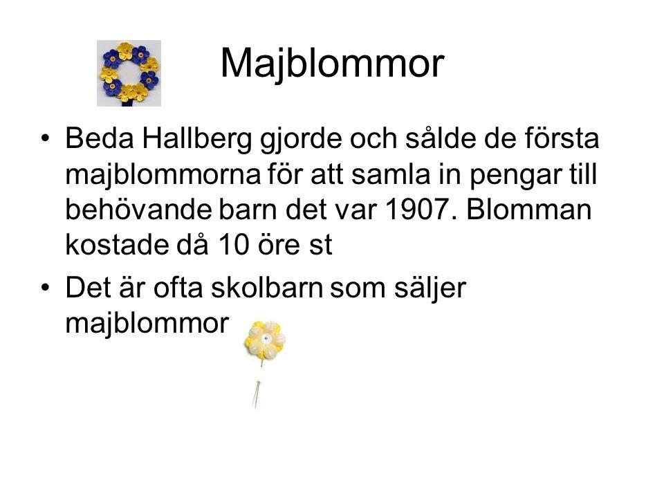 Majblommor Beda Hallberg gjorde och sålde de första majblommorna för att samla in pengar till behövande barn det var 1907. Blomman kostade då 10 öre s