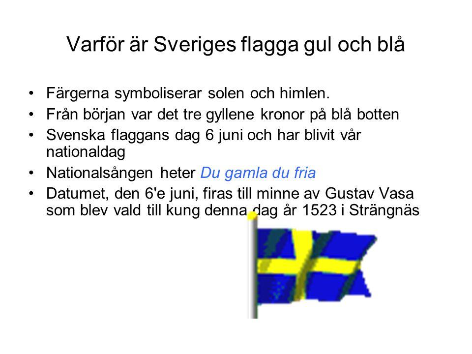 Varför är Sveriges flagga gul och blå Färgerna symboliserar solen och himlen. Från början var det tre gyllene kronor på blå botten Svenska flaggans da