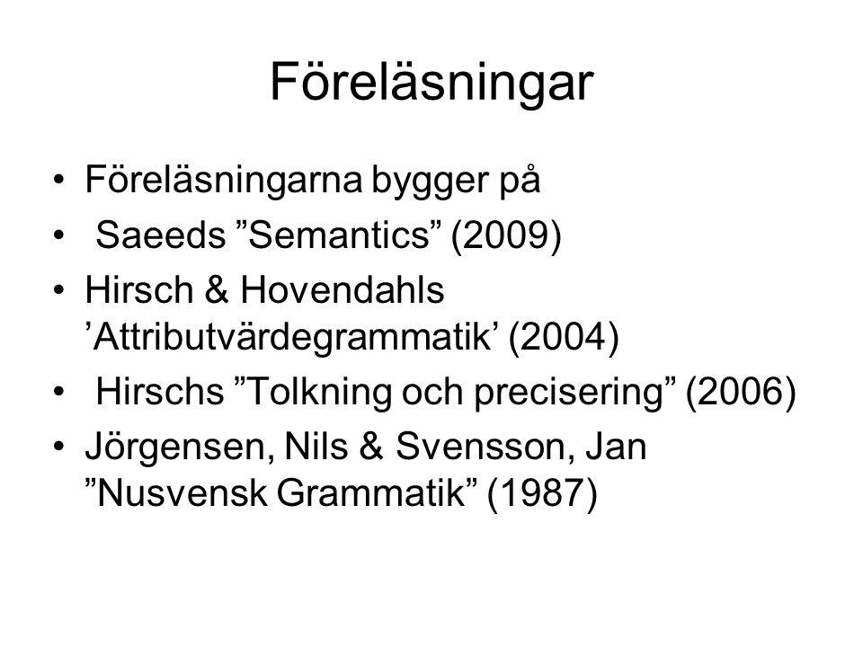 """Föreläsningar Föreläsningarna bygger på Saeeds """"Semantics"""" (2009) Hirsch & Hovendahls 'Attributvärdegrammatik' (2004) Hirschs """"Tolkning och preciserin"""