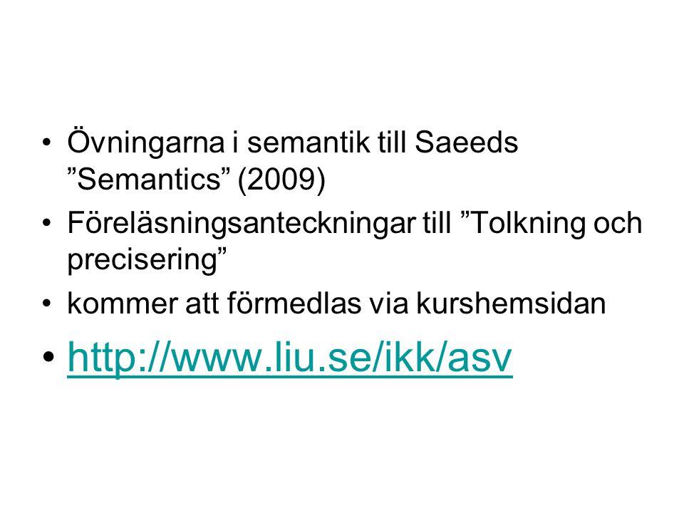 """Övningarna i semantik till Saeeds """"Semantics"""" (2009) Föreläsningsanteckningar till """"Tolkning och precisering"""" kommer att förmedlas via kurshemsidan ht"""