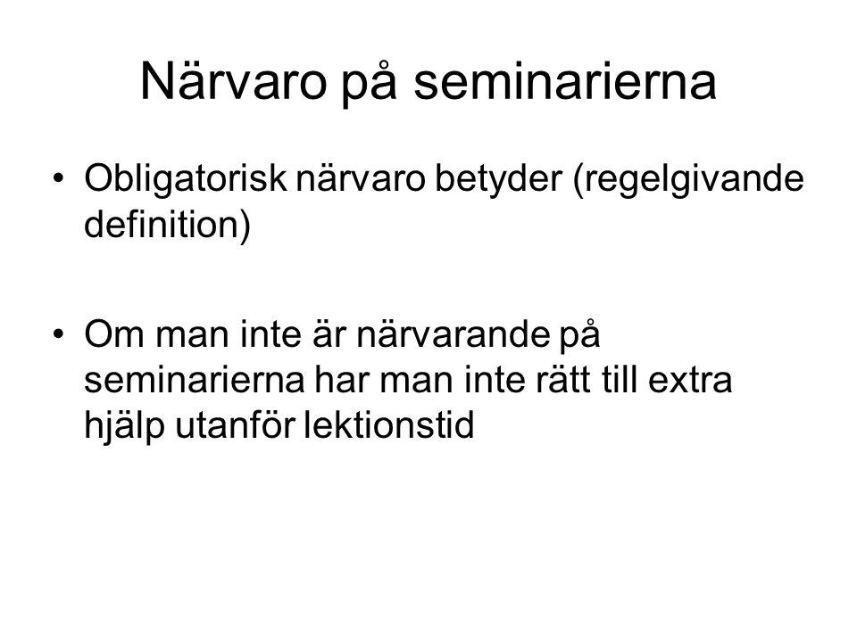 Närvaro på seminarierna Obligatorisk närvaro betyder (regelgivande definition) Om man inte är närvarande på seminarierna har man inte rätt till extra