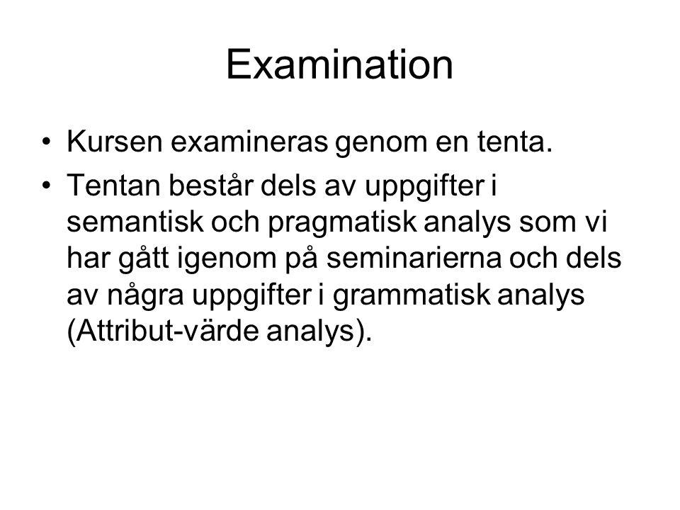 Examination Kursen examineras genom en tenta. Tentan består dels av uppgifter i semantisk och pragmatisk analys som vi har gått igenom på seminarierna