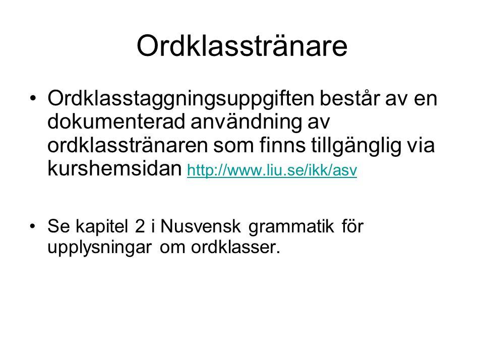 Ordklasstränare Ordklasstaggningsuppgiften består av en dokumenterad användning av ordklasstränaren som finns tillgänglig via kurshemsidan http://www.
