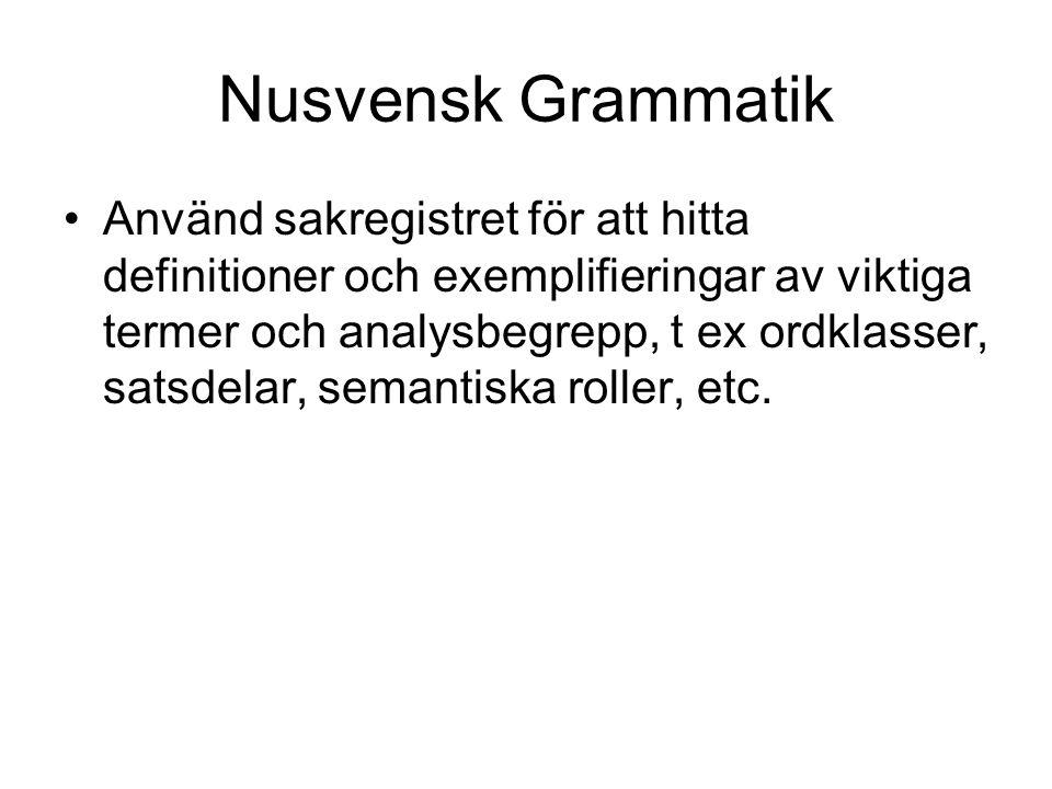 Nusvensk Grammatik Använd sakregistret för att hitta definitioner och exemplifieringar av viktiga termer och analysbegrepp, t ex ordklasser, satsdelar