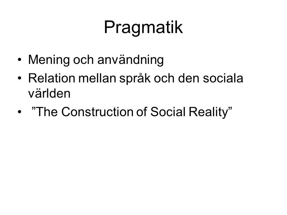 """Pragmatik Mening och användning Relation mellan språk och den sociala världen """"The Construction of Social Reality"""""""