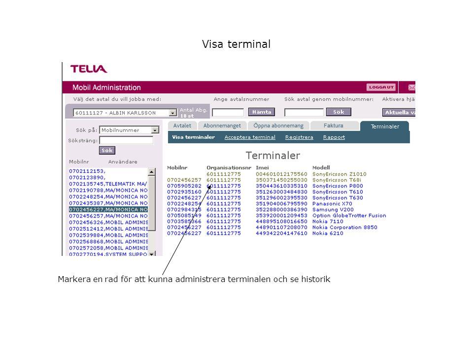 Administrera terminal Här fyller ni i uppgifter om terminalen om något är ändrat, mobilnummer som är knutna till avtalet finns i rullisten.