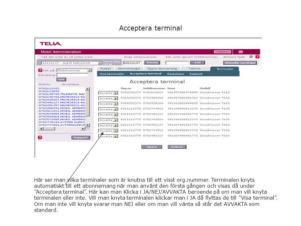 Acceptera terminal Här ser man vilka terminaler som är knutna till ett visst org.nummer. Terminalen knyts automatiskt till ett abonnemang när man anvä