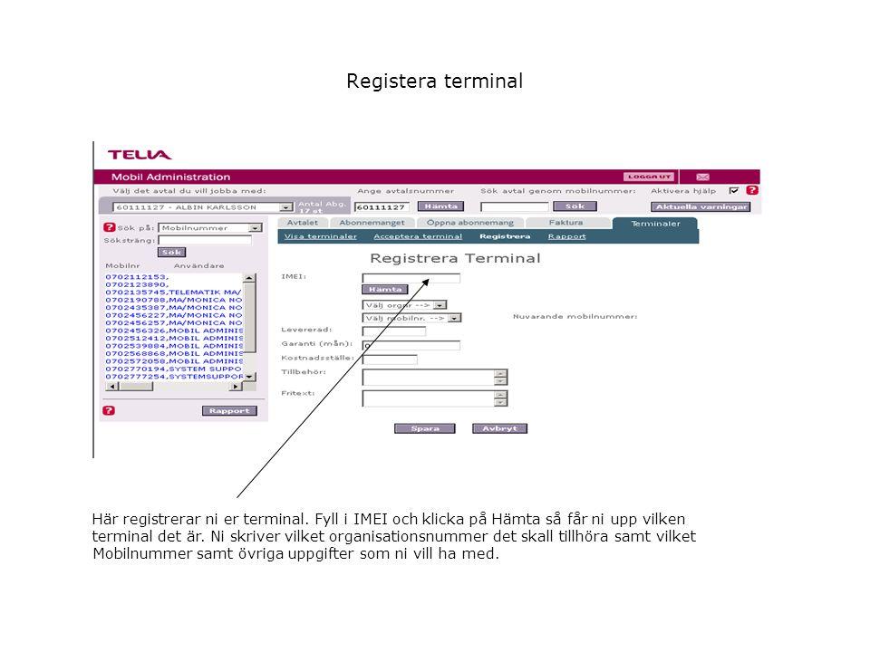 Registera terminal Här registrerar ni er terminal. Fyll i IMEI och klicka på Hämta så får ni upp vilken terminal det är. Ni skriver vilket organisatio