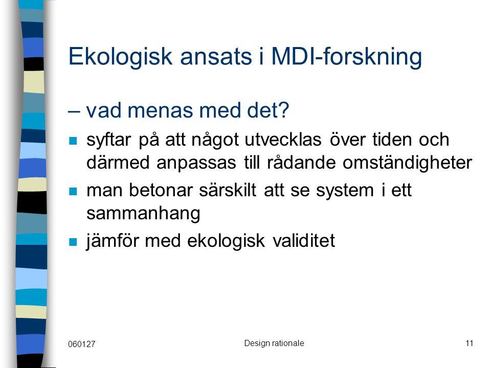 060127 Design rationale11 Ekologisk ansats i MDI-forskning – vad menas med det? syftar på att något utvecklas över tiden och därmed anpassas till råda