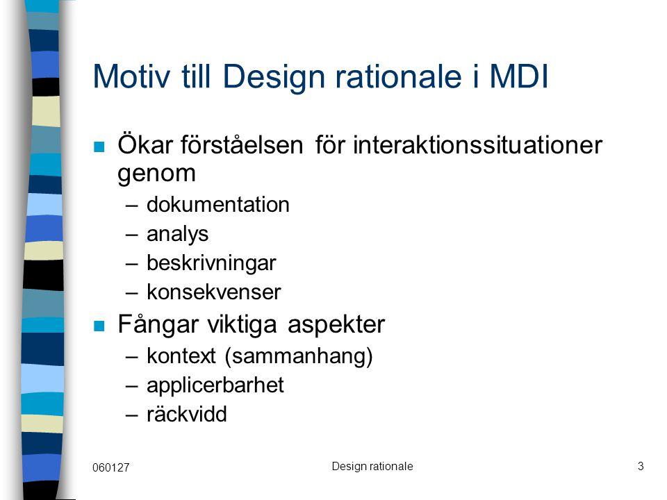 060127 Design rationale3 Motiv till Design rationale i MDI Ökar förståelsen för interaktionssituationer genom –dokumentation –analys –beskrivningar –k