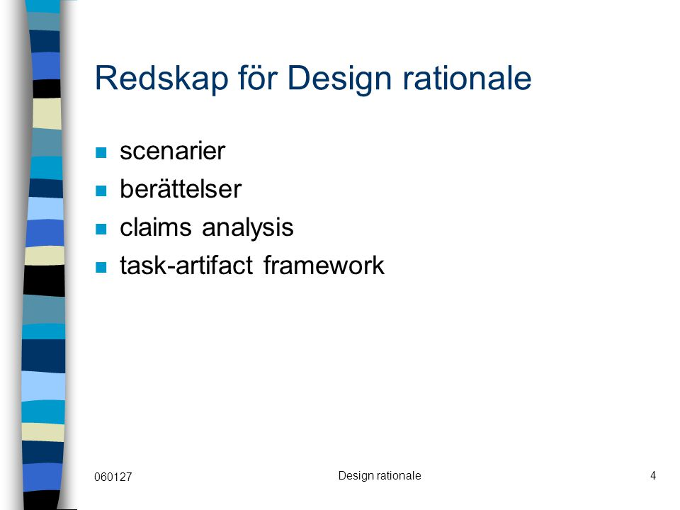 060127 Design rationale4 Redskap för Design rationale scenarier berättelser claims analysis task-artifact framework