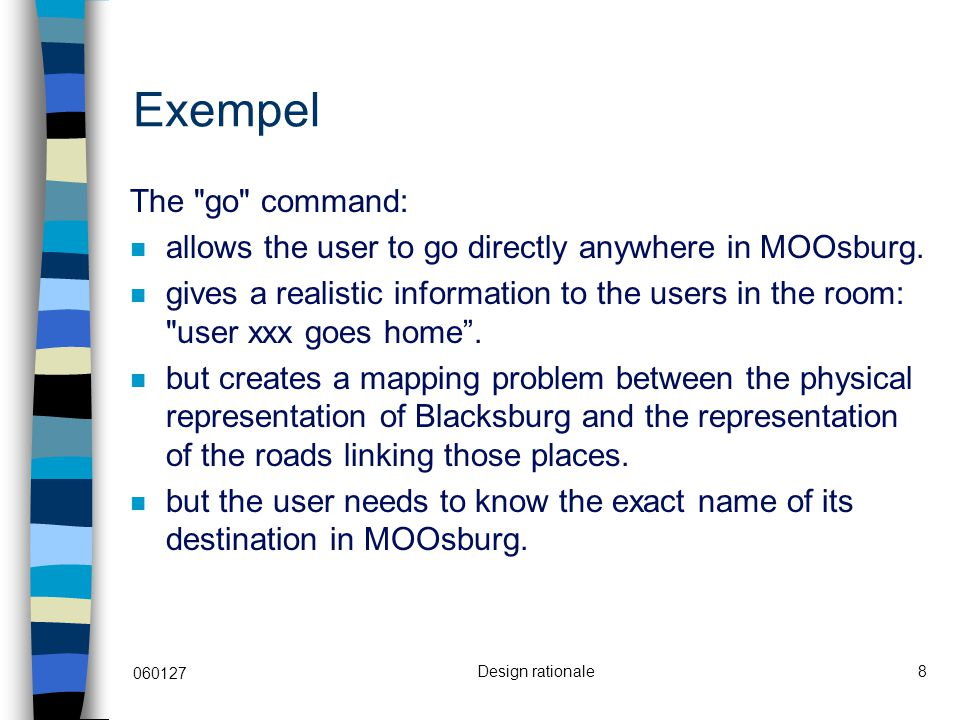 060127 Design rationale8 Exempel The go command: n allows the user to go directly anywhere in MOOsburg.