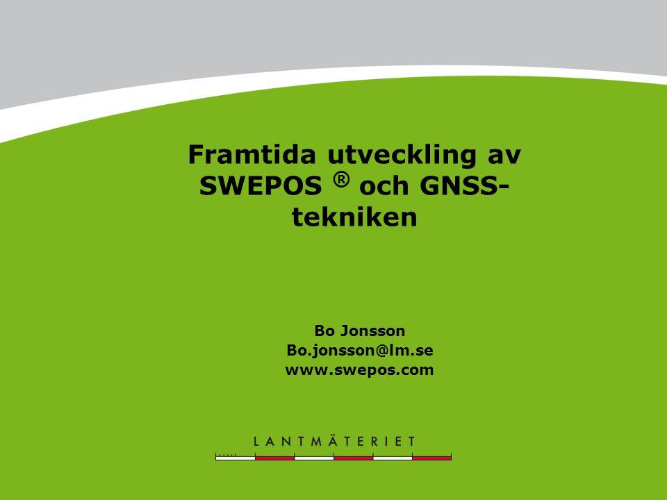 Framtida utveckling av SWEPOS ® och GNSS- tekniken Bo Jonsson Bo.jonsson@lm.se www.swepos.com