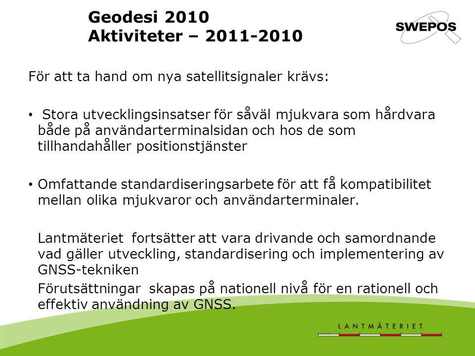 Geodesi 2010 Aktiviteter – 2011-2010 För att ta hand om nya satellitsignaler krävs: Stora utvecklingsinsatser för såväl mjukvara som hårdvara både på användarterminalsidan och hos de som tillhandahåller positionstjänster Omfattande standardiseringsarbete för att få kompatibilitet mellan olika mjukvaror och användarterminaler.