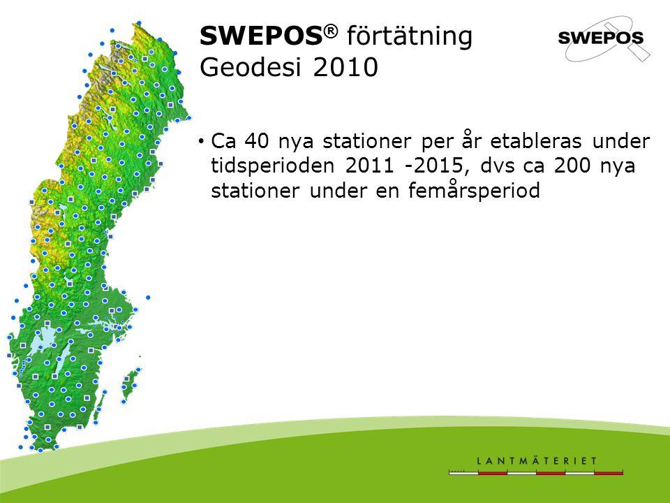 Ca 40 nya stationer per år etableras under tidsperioden 2011 -2015, dvs ca 200 nya stationer under en femårsperiod SWEPOS ® förtätning Geodesi 2010