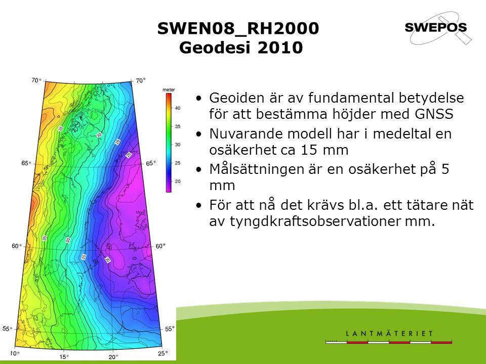 SWEN08_RH2000 Geodesi 2010 Geoiden är av fundamental betydelse för att bestämma höjder med GNSS Nuvarande modell har i medeltal en osäkerhet ca 15 mm Målsättningen är en osäkerhet på 5 mm För att nå det krävs bl.a.