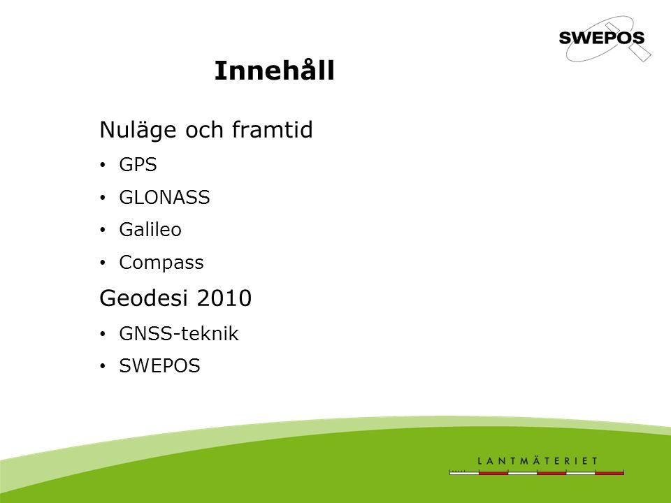 Nuläge och framtid GPS GLONASS Galileo Compass Geodesi 2010 GNSS-teknik SWEPOS Innehåll