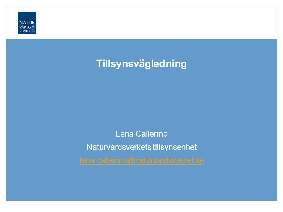 Naturvårdsverket | Swedish Environmental Protection Agency Tillsynsvägledning Lena Callermo Naturvårdsverkets tillsynsenhet lena.callermo@naturvardsverket.se