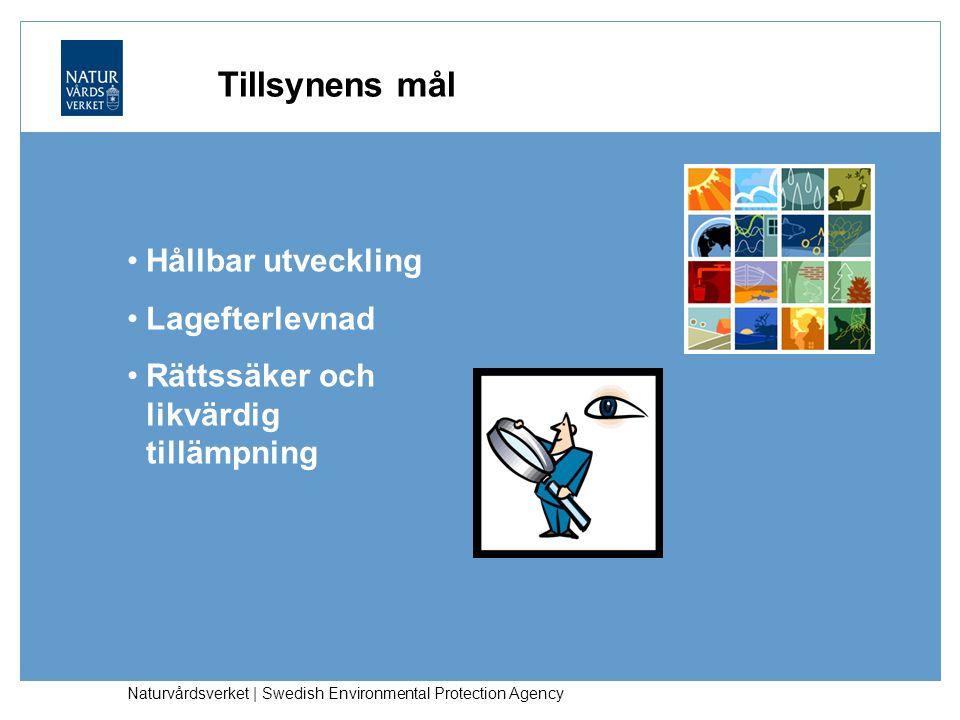Naturvårdsverket | Swedish Environmental Protection Agency Tillsynens mål Hållbar utveckling Lagefterlevnad Rättssäker och likvärdig tillämpning