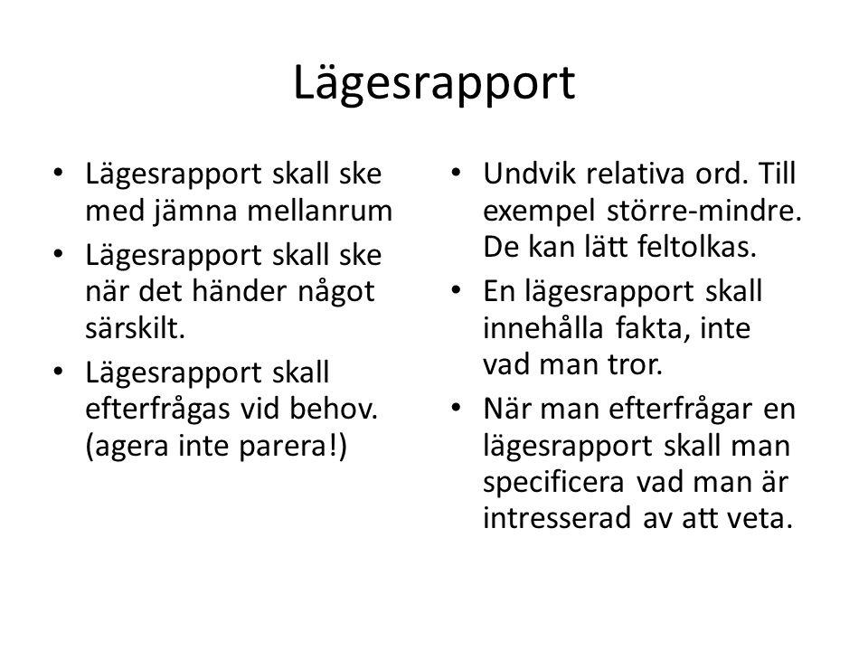 Lägesrapport Lägesrapport skall ske med jämna mellanrum Lägesrapport skall ske när det händer något särskilt.
