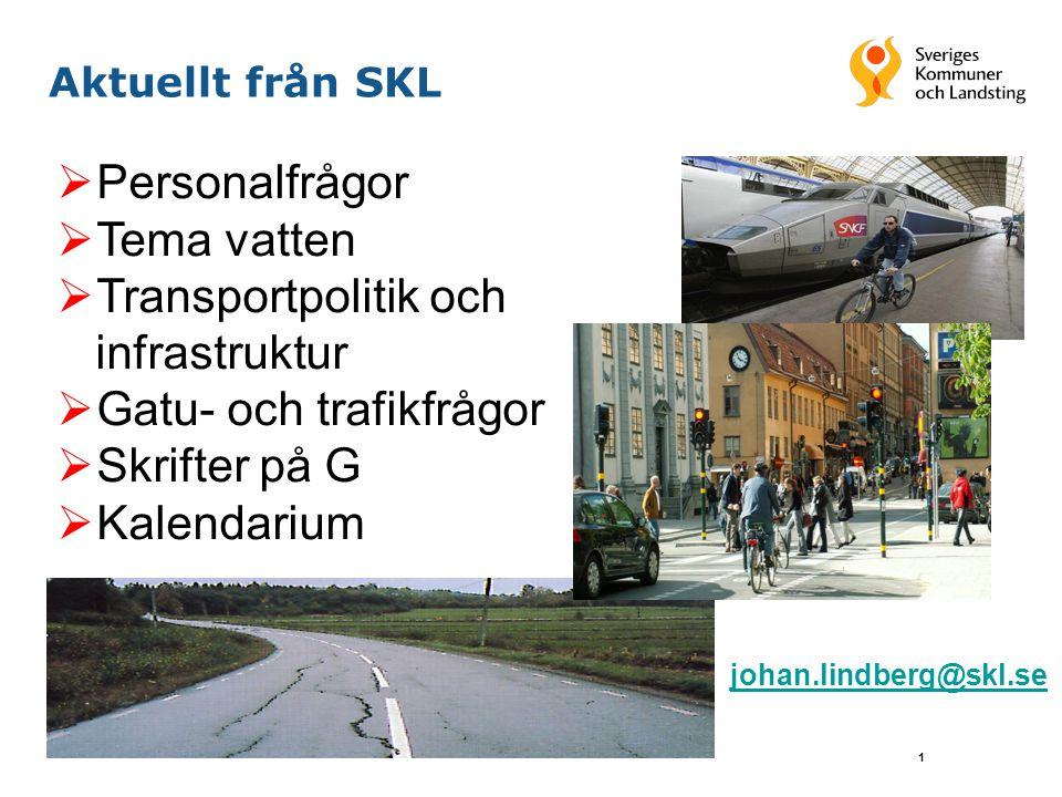 1 Aktuellt från SKL  Personalfrågor  Tema vatten  Transportpolitik och infrastruktur  Gatu- och trafikfrågor  Skrifter på G  Kalendarium johan.lindberg@skl.se