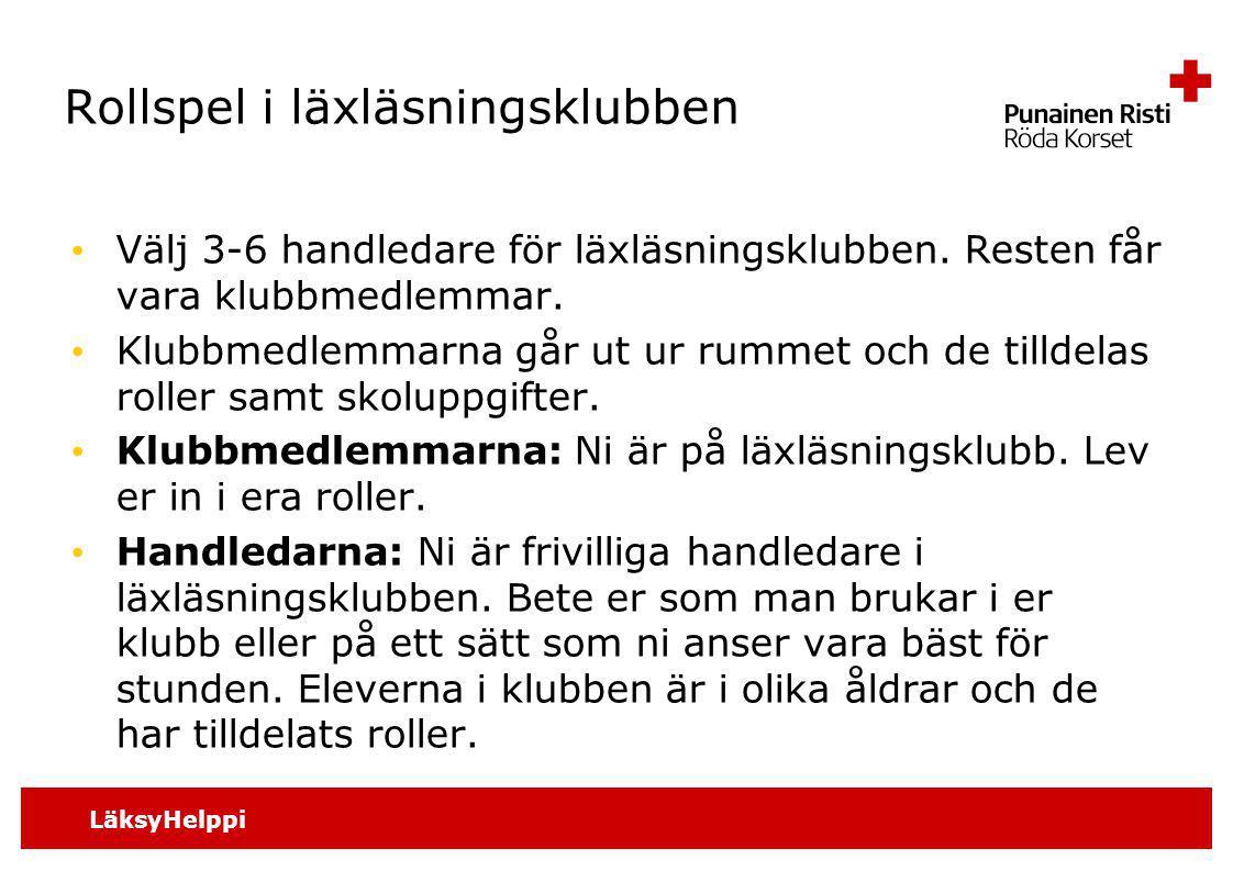 LäksyHelppi Rollspel i läxläsningsklubben Välj 3-6 handledare för läxläsningsklubben.