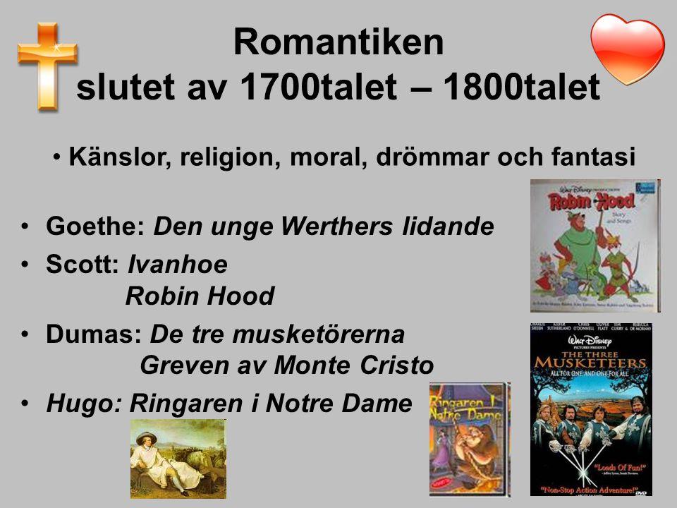 Romantiken slutet av 1700talet – 1800talet Goethe: Den unge Werthers lidande Scott: Ivanhoe Robin Hood Dumas: De tre musketörerna Greven av Monte Cris