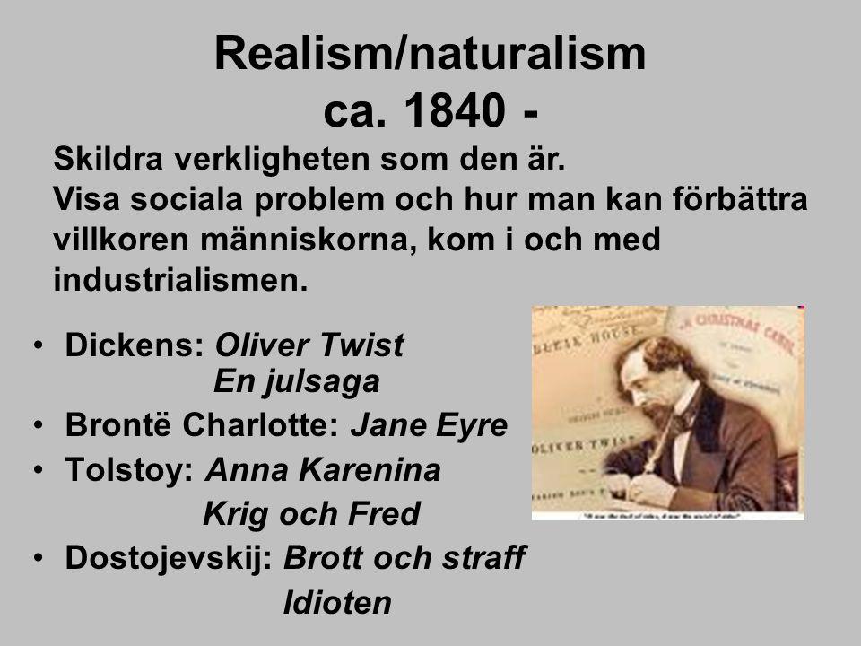 Realism/naturalism ca. 1840 - Dickens: Oliver Twist En julsaga Brontë Charlotte: Jane Eyre Tolstoy: Anna Karenina Krig och Fred Dostojevskij: Brott oc