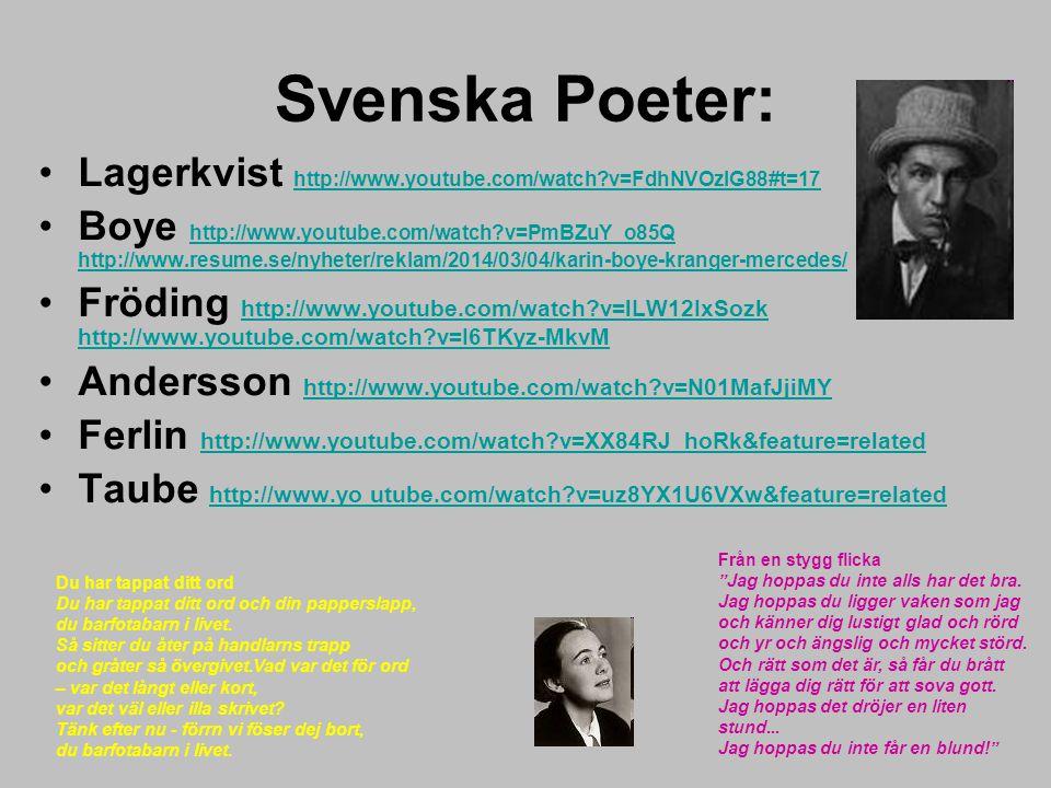 Svenska Poeter: Lagerkvist http://www.youtube.com/watch?v=FdhNVOzlG88#t=17 http://www.youtube.com/watch?v=FdhNVOzlG88#t=17 Boye http://www.youtube.com