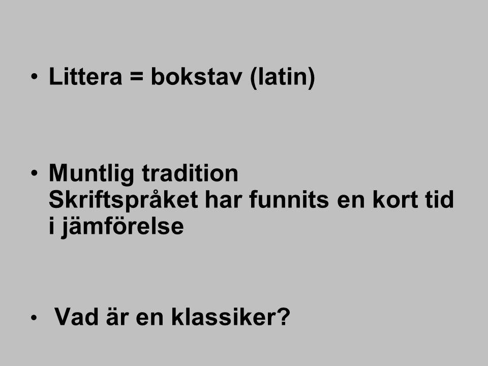 Littera = bokstav (latin) Muntlig tradition Skriftspråket har funnits en kort tid i jämförelse Vad är en klassiker?