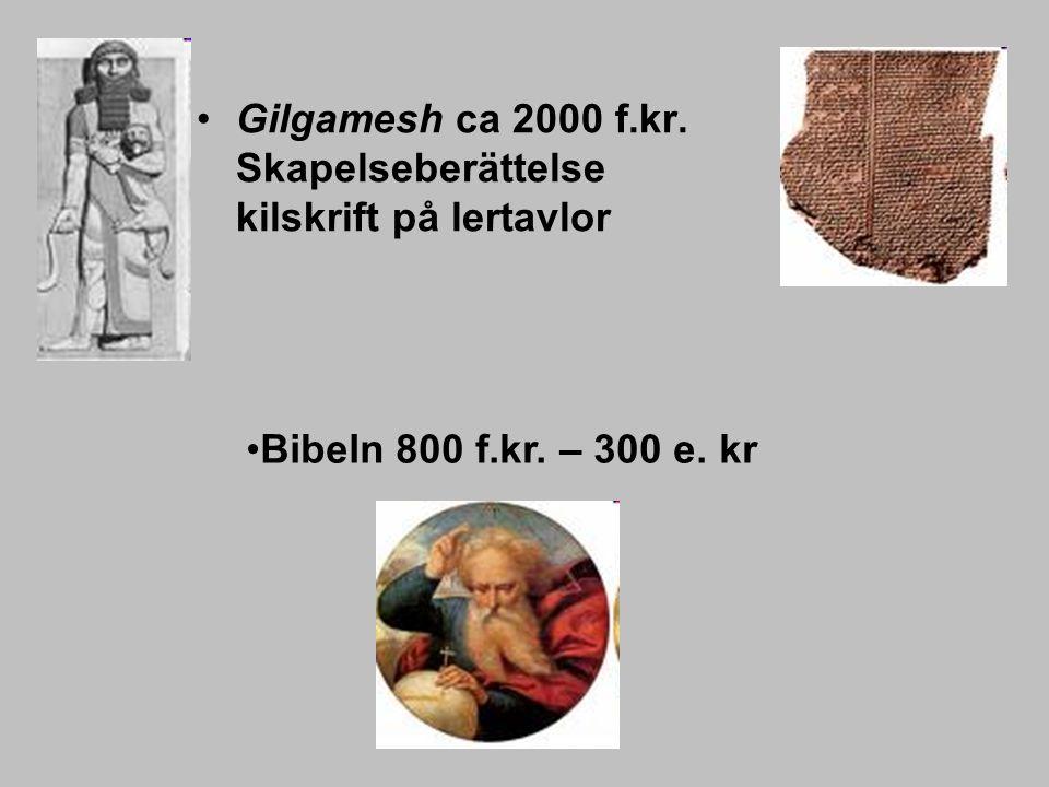 Gilgamesh ca 2000 f.kr. Skapelseberättelse kilskrift på lertavlor Bibeln 800 f.kr. – 300 e. kr