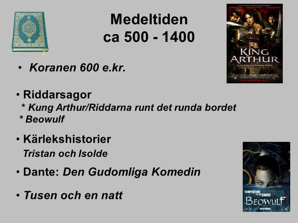 Medeltiden ca 500 - 1400 Koranen 600 e.kr. Tusen och en natt Dante: Den Gudomliga Komedin Kärlekshistorier Tristan och Isolde Riddarsagor * Kung Arthu