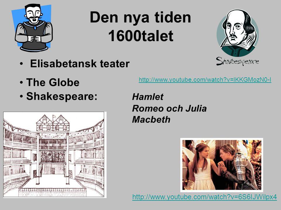 Den nya tiden 1600talet Elisabetansk teater http://www.youtube.com/watch?v=lKKGMozN0-I http://www.youtube.com/watch?v=6S6IJWilpx4 Shakespeare: Hamlet