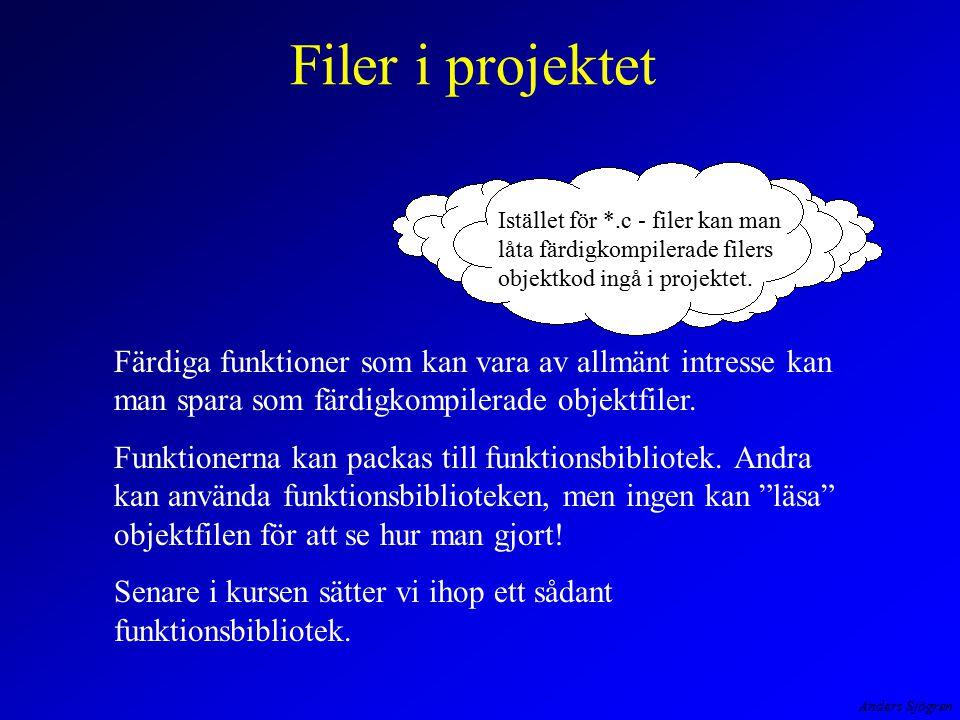 Anders Sjögren Filer i projektet Istället för *.c - filer kan man låta färdigkompilerade filers objektkod ingå i projektet.