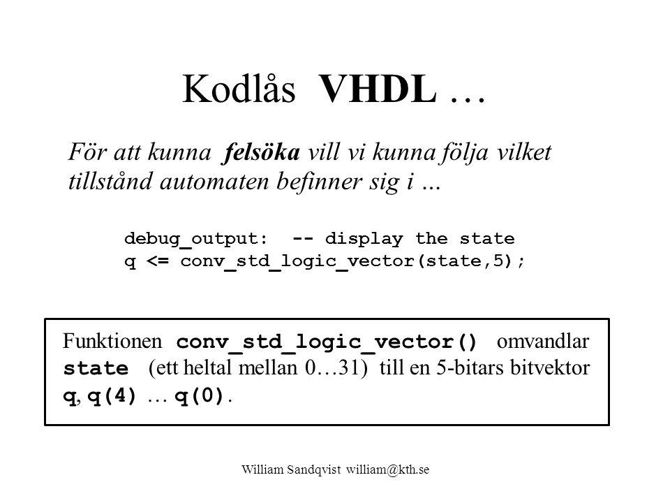 Kodlås VHDL … debug_output: -- display the state q <= conv_std_logic_vector(state,5); Funktionen conv_std_logic_vector() omvandlar state (ett heltal mellan 0…31) till en 5-bitars bitvektor q, q(4) … q(0).