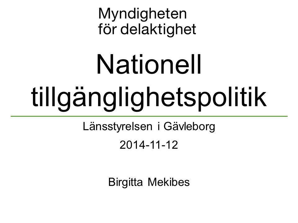 Nationell tillgänglighetspolitik Länsstyrelsen i Gävleborg 2014-11-12 Birgitta Mekibes