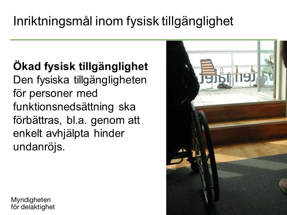 Inriktningsmål inom fysisk tillgänglighet Ökad fysisk tillgänglighet Den fysiska tillgängligheten för personer med funktionsnedsättning ska förbättras