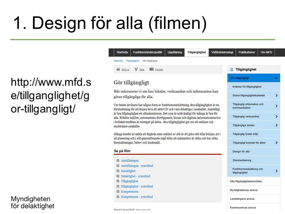 1. Design för alla (filmen) http://www.mfd.s e/tillganglighet/g or-tillgangligt/