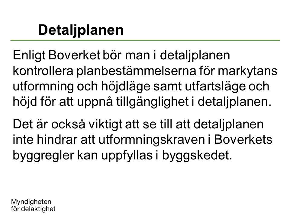 Detaljplanen Enligt Boverket bör man i detaljplanen kontrollera planbestämmelserna för markytans utformning och höjdläge samt utfartsläge och höjd för