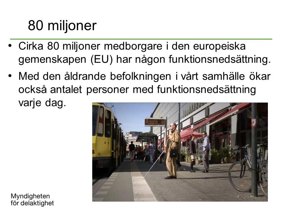 80 miljoner Cirka 80 miljoner medborgare i den europeiska gemenskapen (EU) har någon funktionsnedsättning. Med den åldrande befolkningen i vårt samhäl