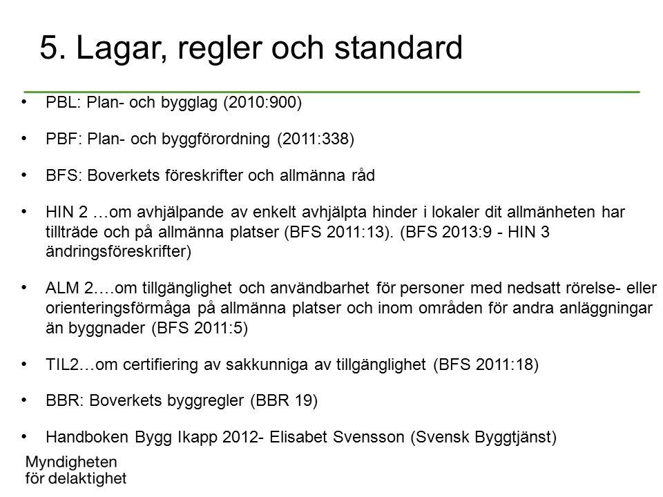5. Lagar, regler och standard PBL: Plan- och bygglag (2010:900) PBF: Plan- och byggförordning (2011:338) BFS: Boverkets föreskrifter och allmänna råd