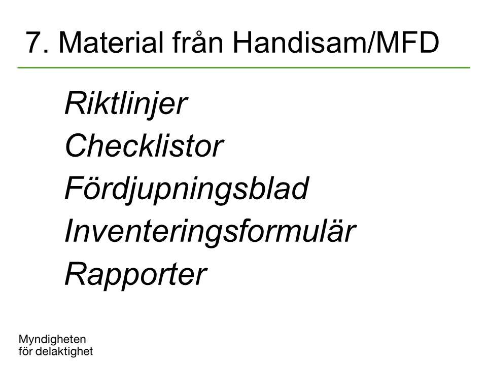 7. Material från Handisam/MFD Riktlinjer Checklistor Fördjupningsblad Inventeringsformulär Rapporter