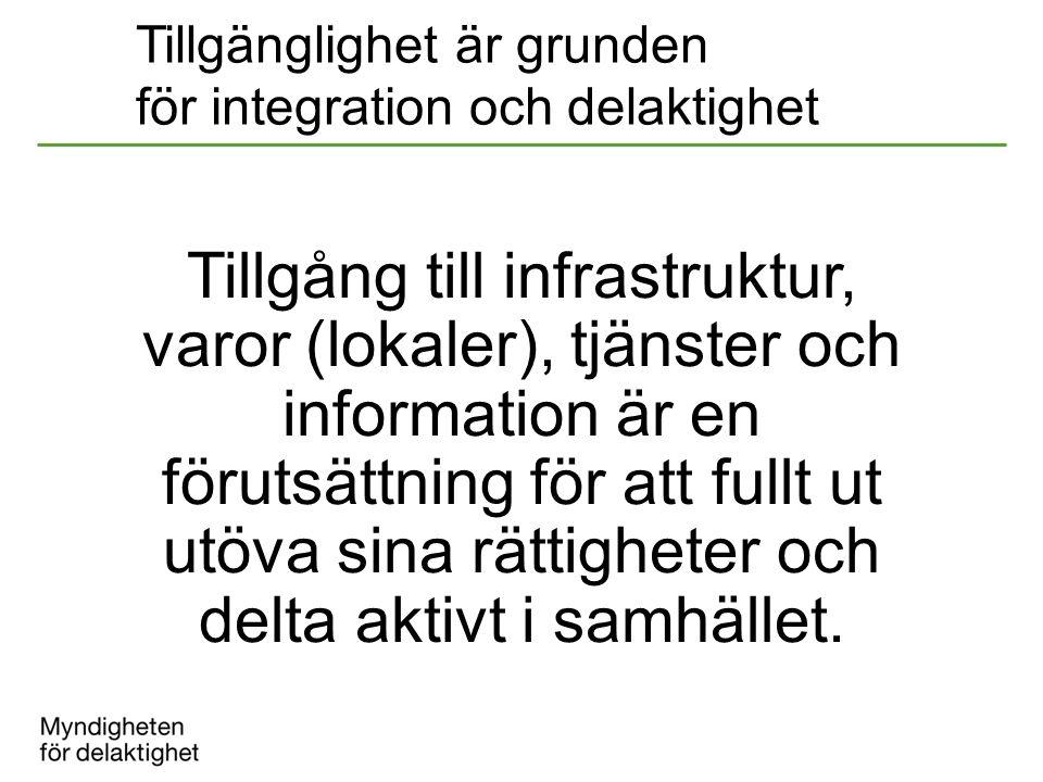 Tillgänglighet är grunden för integration och delaktighet Tillgång till infrastruktur, varor (lokaler), tjänster och information är en förutsättning f