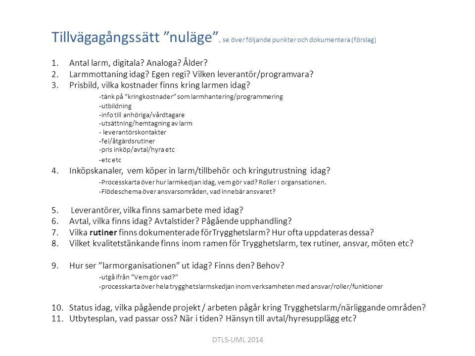 """DTLS-UML 2014 Tillvägagångssätt """"nuläge"""", se över följande punkter och dokumentera (förslag) 1.Antal larm, digitala? Analoga? Ålder? 2.Larmmottaning i"""