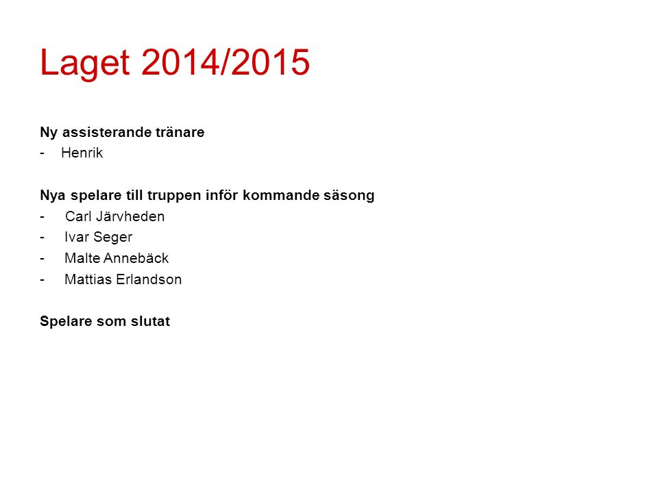 Laget 2014/2015 Ny assisterande tränare - Henrik Nya spelare till truppen inför kommande säsong - Carl Järvheden -Ivar Seger -Malte Annebäck -Mattias Erlandson Spelare som slutat
