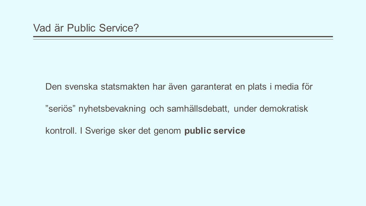 """Vad är Public Service? Den svenska statsmakten har även garanterat en plats i media för """"seriös"""" nyhetsbevakning och samhällsdebatt, under demokratisk"""