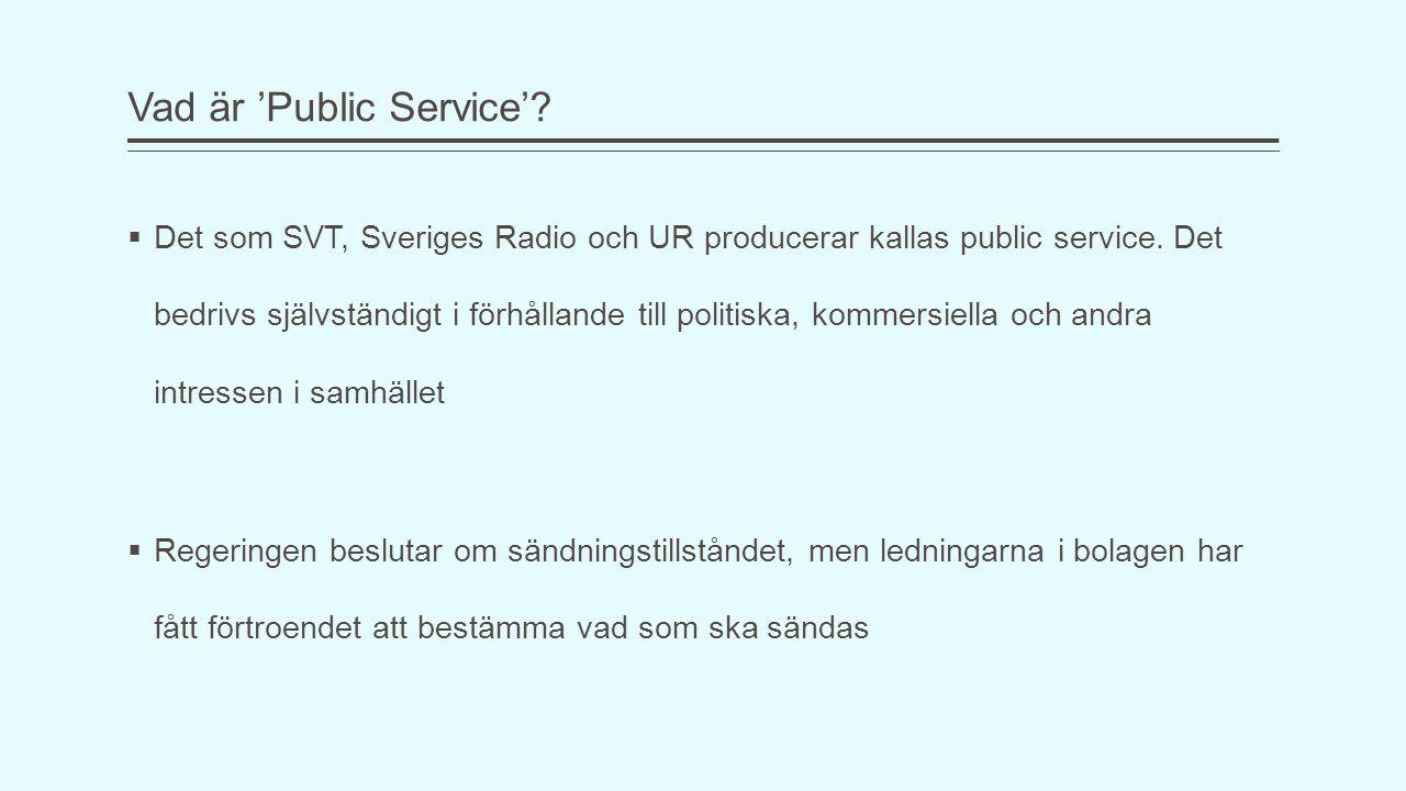 Vad är 'Public Service'?  Det som SVT, Sveriges Radio och UR producerar kallas public service. Det bedrivs självständigt i förhållande till politiska