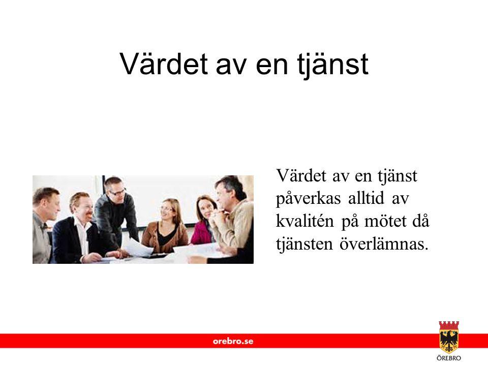 www.orebro.se Värdet av en tjänst Värdet av en tjänst påverkas alltid av kvalitén på mötet då tjänsten överlämnas.