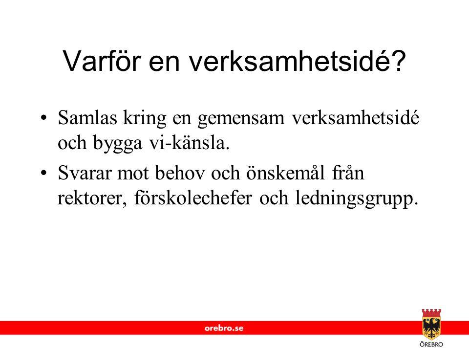 www.orebro.se Varför en verksamhetsidé? Samlas kring en gemensam verksamhetsidé och bygga vi-känsla. Svarar mot behov och önskemål från rektorer, förs